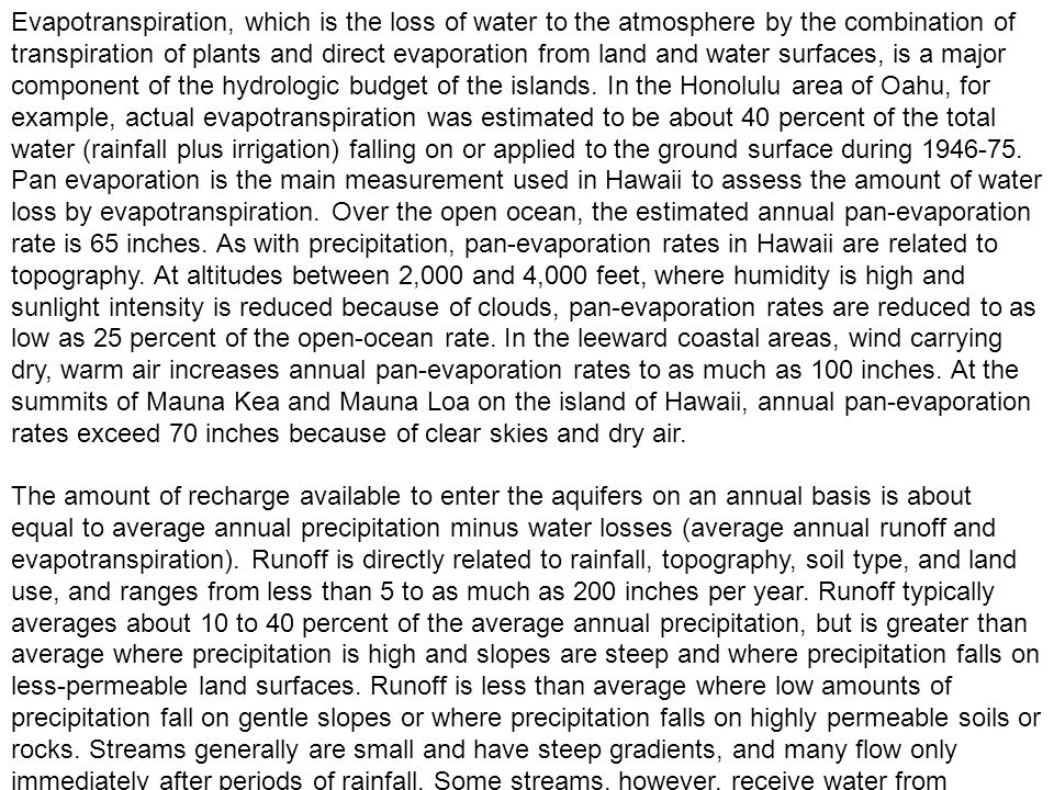 Evapotranspiration, which is the loss of water to the atmosphere by the combination of transpiration of plants and direct evaporation from land and wa