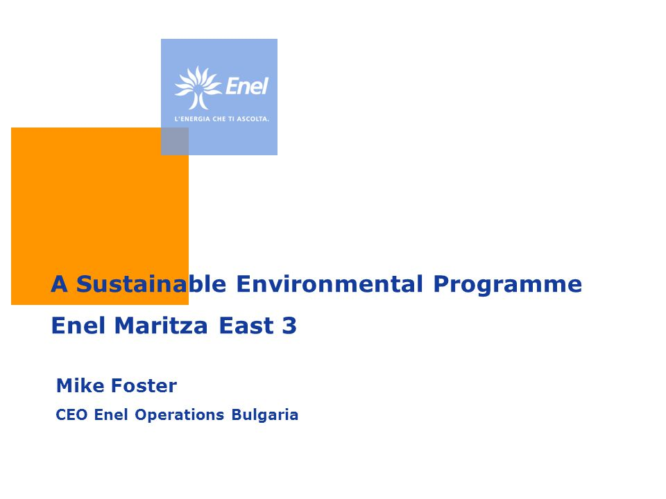 A Sustainable Environmental Programme Enel Maritza East 3 Mike Foster CEO Enel Operations Bulgaria