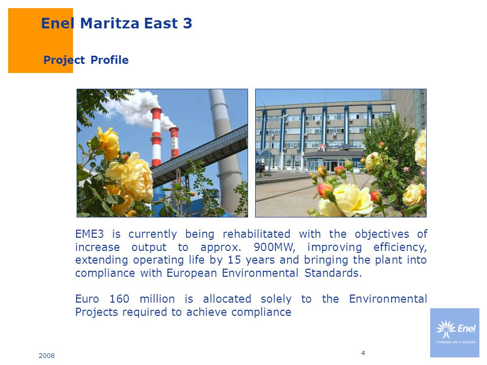 2008 4 EME3 is currently being rehabilitated with the objectives of increase output to approx.