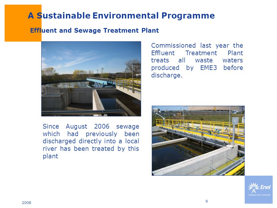 2008 9 Effluent and Sewage Treatment Plant Since August 2006 sewage which had previously been discharged directly into a local river has been treated by this plant Commissioned last year the Effluent Treatment Plant treats all waste waters produced by EME3 before discharge.