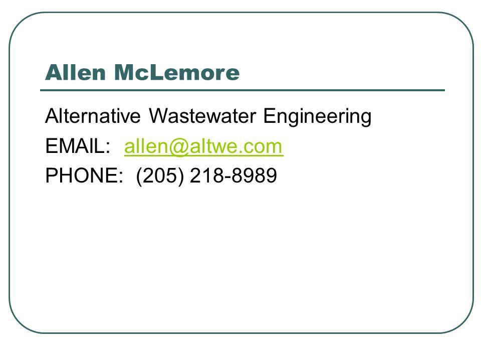 Allen McLemore Alternative Wastewater Engineering EMAIL: allen@altwe.comallen@altwe.com PHONE: (205) 218-8989