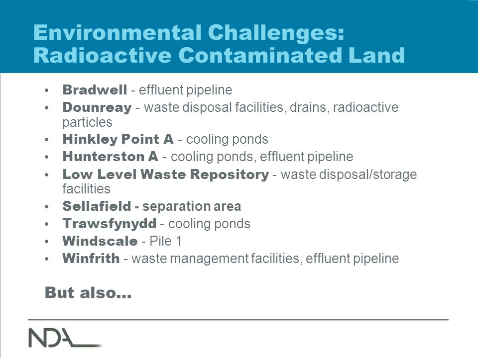 Environmental Challenges: Radioactive Contaminated Land Bradwell - effluent pipeline Dounreay - waste disposal facilities, drains, radioactive particl