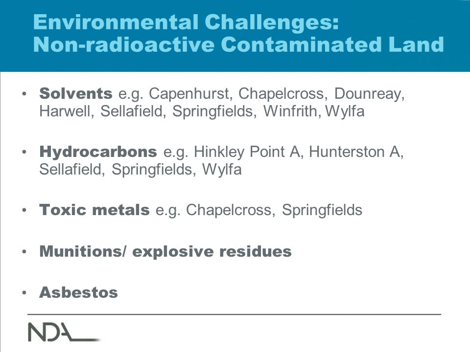 Environmental Challenges: Non-radioactive Contaminated Land Solvents e.g. Capenhurst, Chapelcross, Dounreay, Harwell, Sellafield, Springfields, Winfri