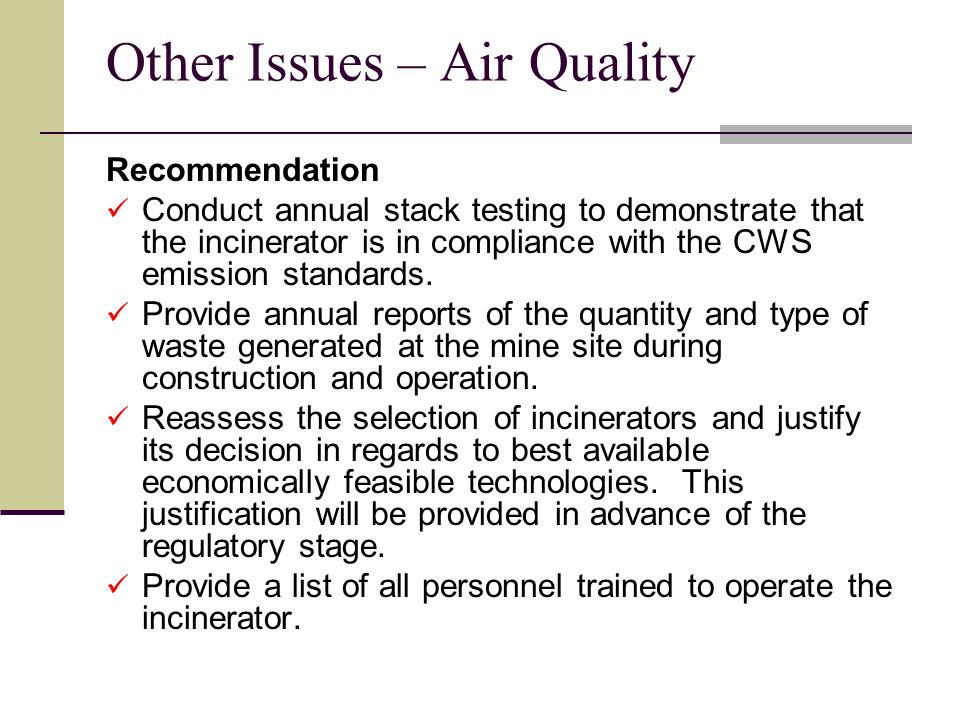 Other Issues – Air Quality Recommendation Conduct annual stack testing to demonstrate that the incinerator is in compliance with the CWS emission standards.