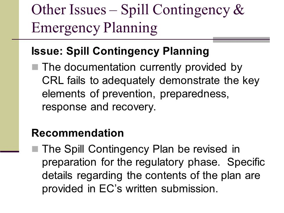Other Issues – Spill Contingency & Emergency Planning Issue: Spill Contingency Planning The documentation currently provided by CRL fails to adequately demonstrate the key elements of prevention, preparedness, response and recovery.