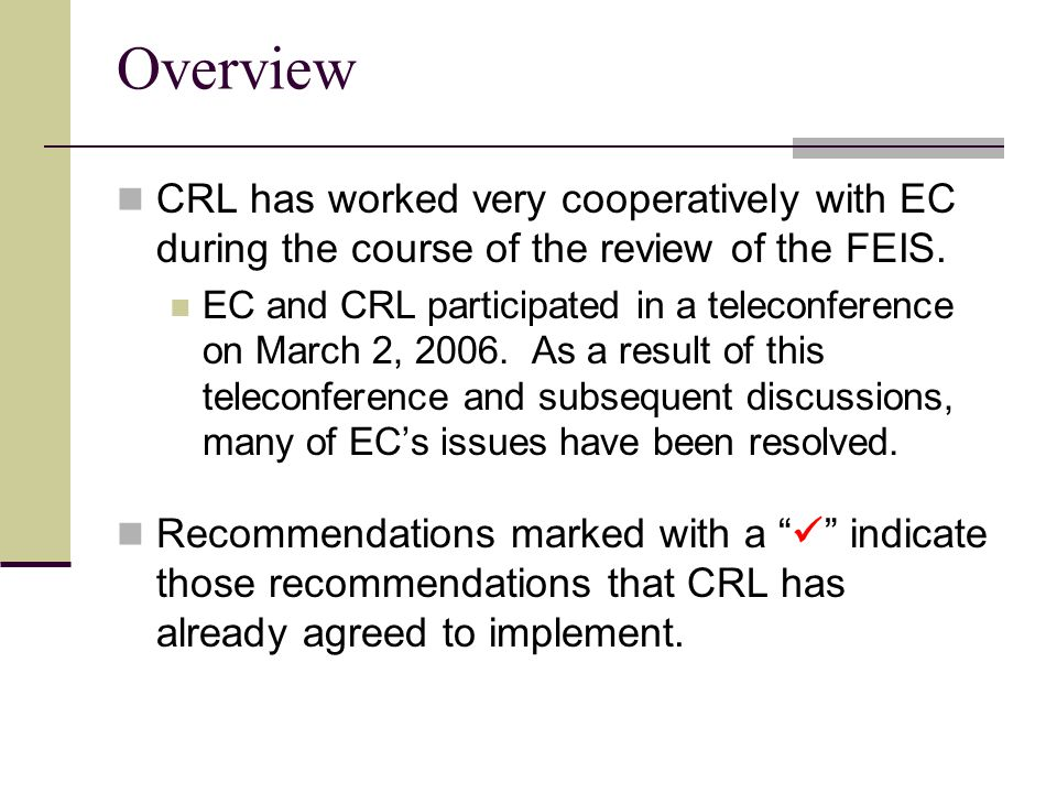 Overview CRL has worked very cooperatively with EC during the course of the review of the FEIS.