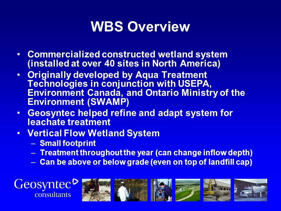 WBS Overview Commercialized constructed wetland system (installed at over 40 sites in North America) Originally developed by Aqua Treatment Technologi