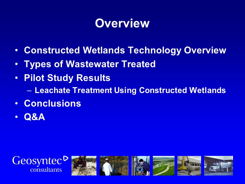 Overview Constructed Wetlands Technology Overview Types of Wastewater Treated Pilot Study Results –Leachate Treatment Using Constructed Wetlands Concl