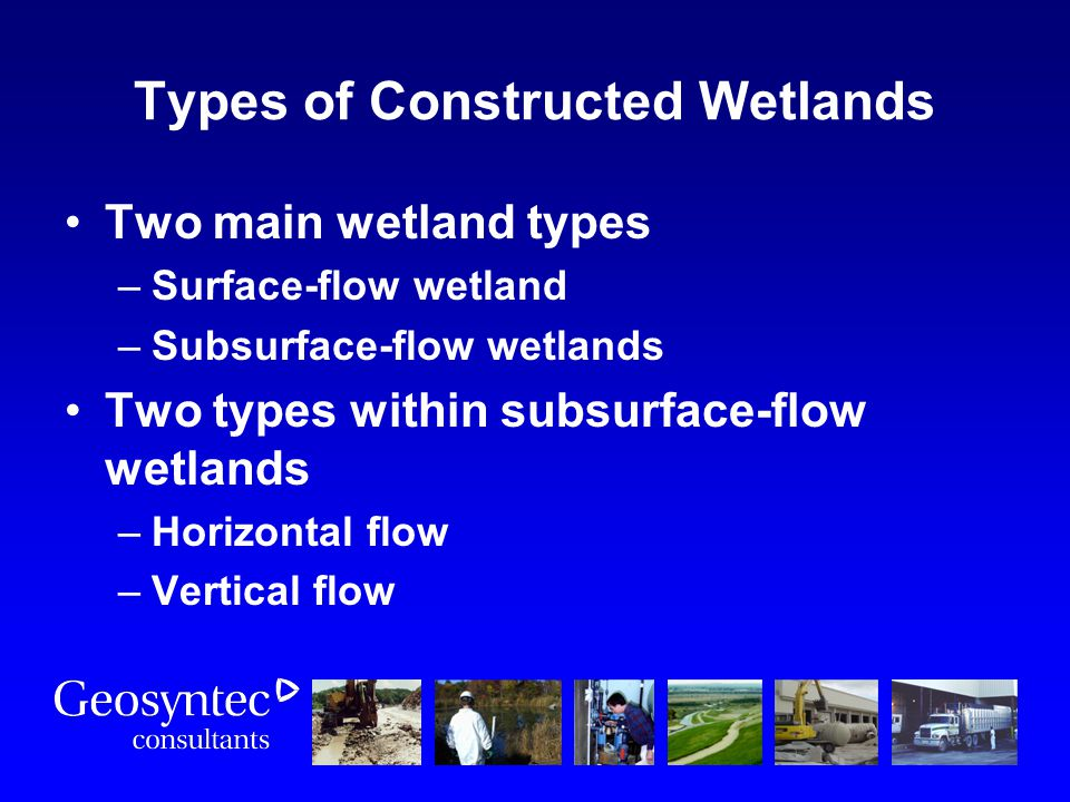 Types of Constructed Wetlands Two main wetland types –Surface-flow wetland –Subsurface-flow wetlands Two types within subsurface-flow wetlands –Horizo
