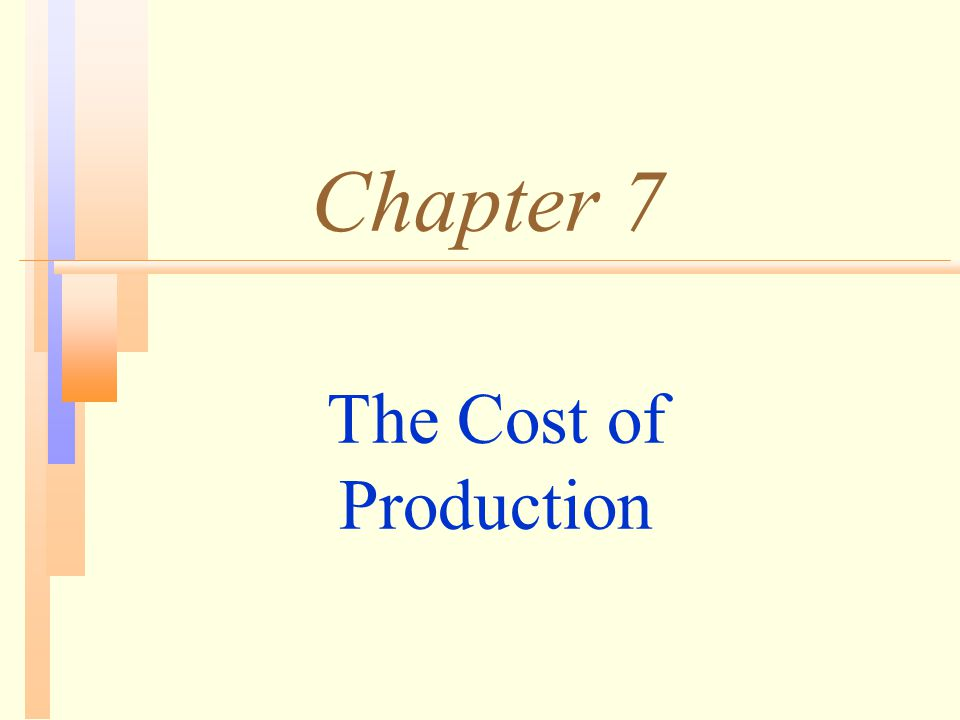 Chapter 7 The Cost of Production