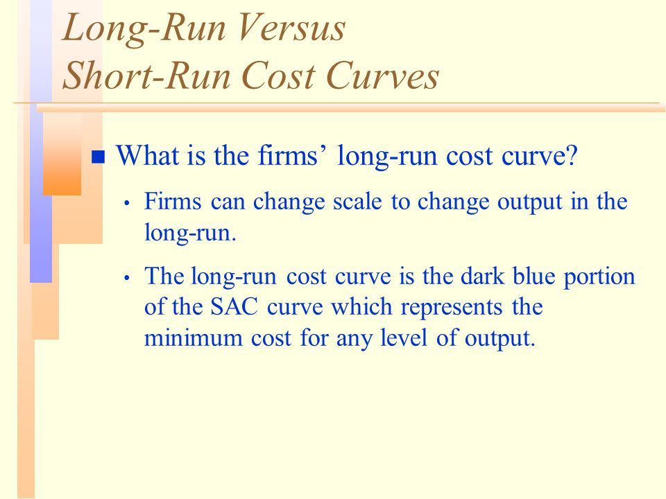 Long-Run Versus Short-Run Cost Curves n What is the firms' long-run cost curve.