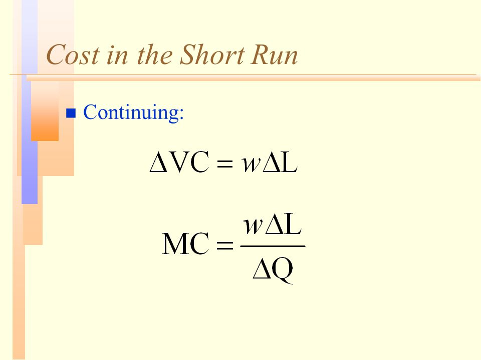 Cost in the Short Run n Continuing: