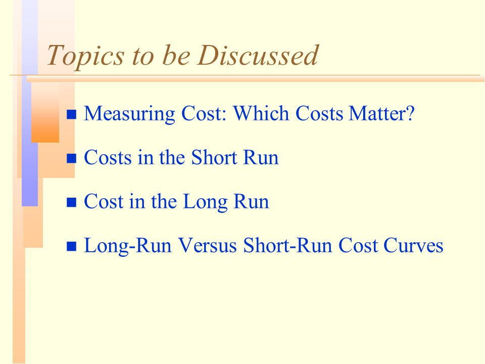 Topics to be Discussed n Measuring Cost: Which Costs Matter.