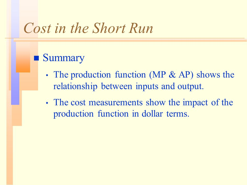 Cost in the Short Run n Summary The production function (MP & AP) shows the relationship between inputs and output.