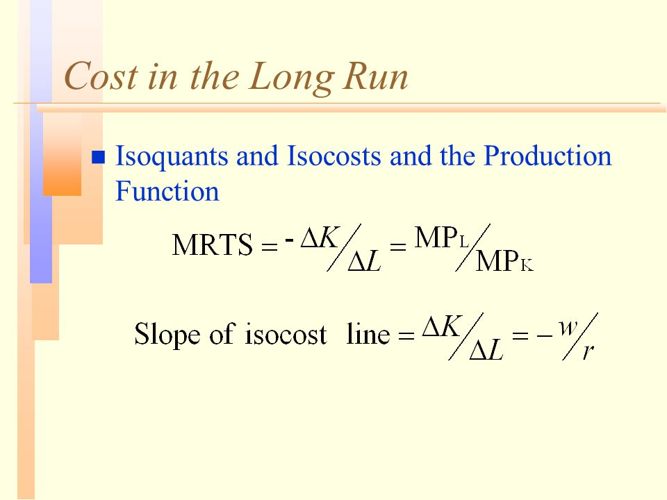 Cost in the Long Run n Isoquants and Isocosts and the Production Function