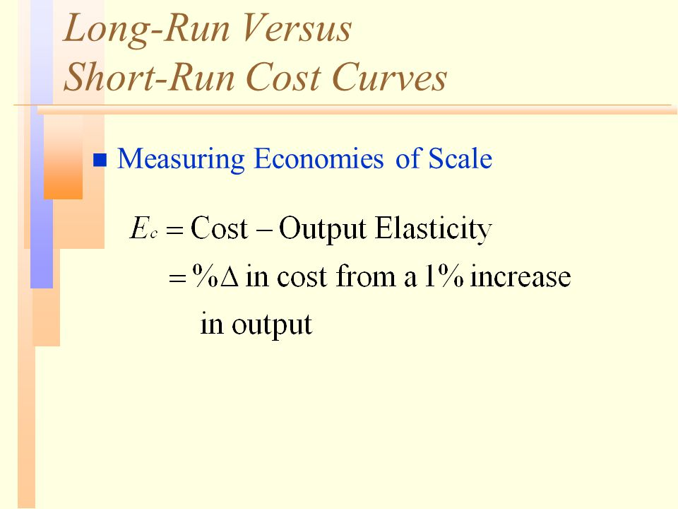 Long-Run Versus Short-Run Cost Curves n Measuring Economies of Scale