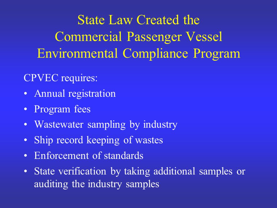 US Coast Guard Administers Federal Law Certifies vessels that meet more stringent standards to discharge continuously (including in port) Requires two samples per month to keep certification