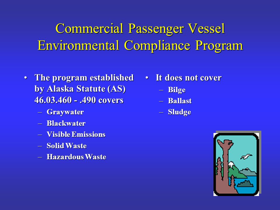State Law Created the Commercial Passenger Vessel Environmental Compliance Program CPVEC requires: Annual registration Program fees Wastewater sampling by industry Ship record keeping of wastes Enforcement of standards State verification by taking additional samples or auditing the industry samples