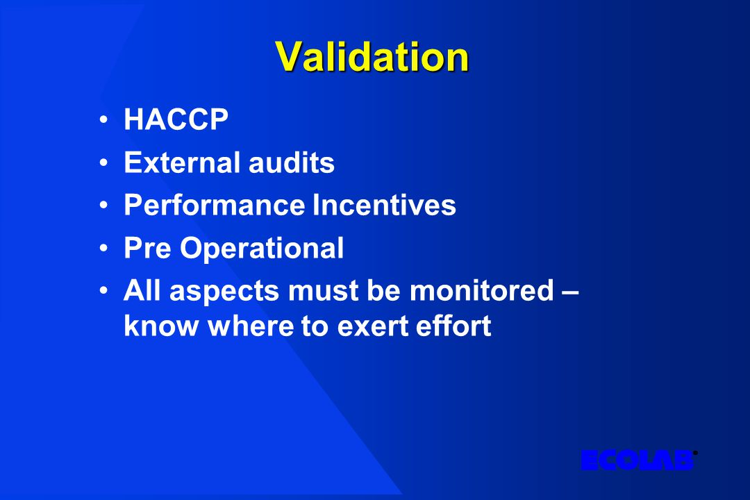 Validation HACCP External audits Performance Incentives Pre Operational All aspects must be monitored – know where to exert effort