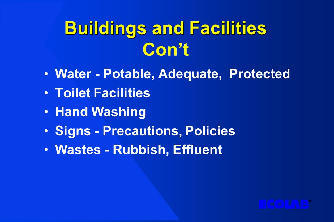 Buildings and Facilities Buildings and Facilities Con't Water - Potable, Adequate, Protected Toilet Facilities Hand Washing Signs - Precautions, Policies Wastes - Rubbish, Effluent