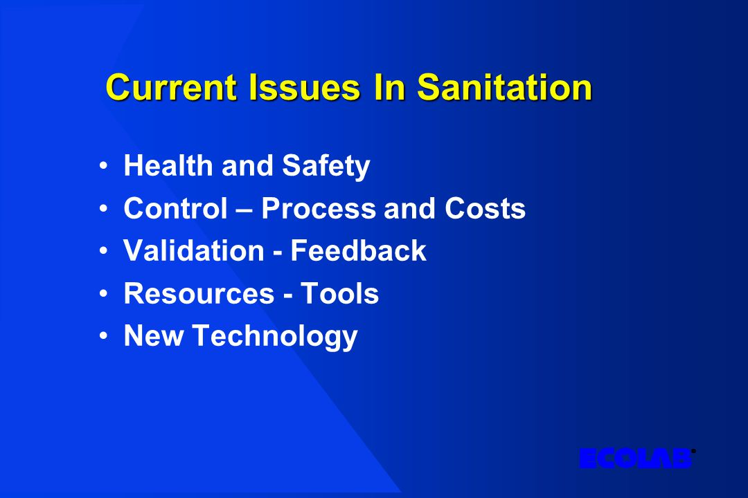 Resources Required Commitment – look at sanitation as method to gain control and help deal with challenges Management – understand from the top down the need for change Monitoring Support to maintain changes