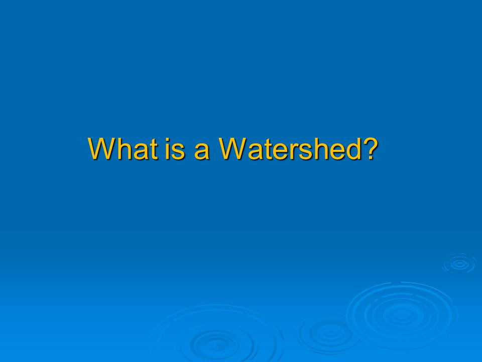 A watershed is a geographic area from which water drains toward a common watercourse (such as a lake, stream or ocean) in a natural basin.