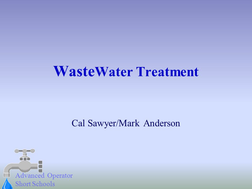 Advanced Operator Short Schools Waste Water Treatment Cal Sawyer/Mark Anderson
