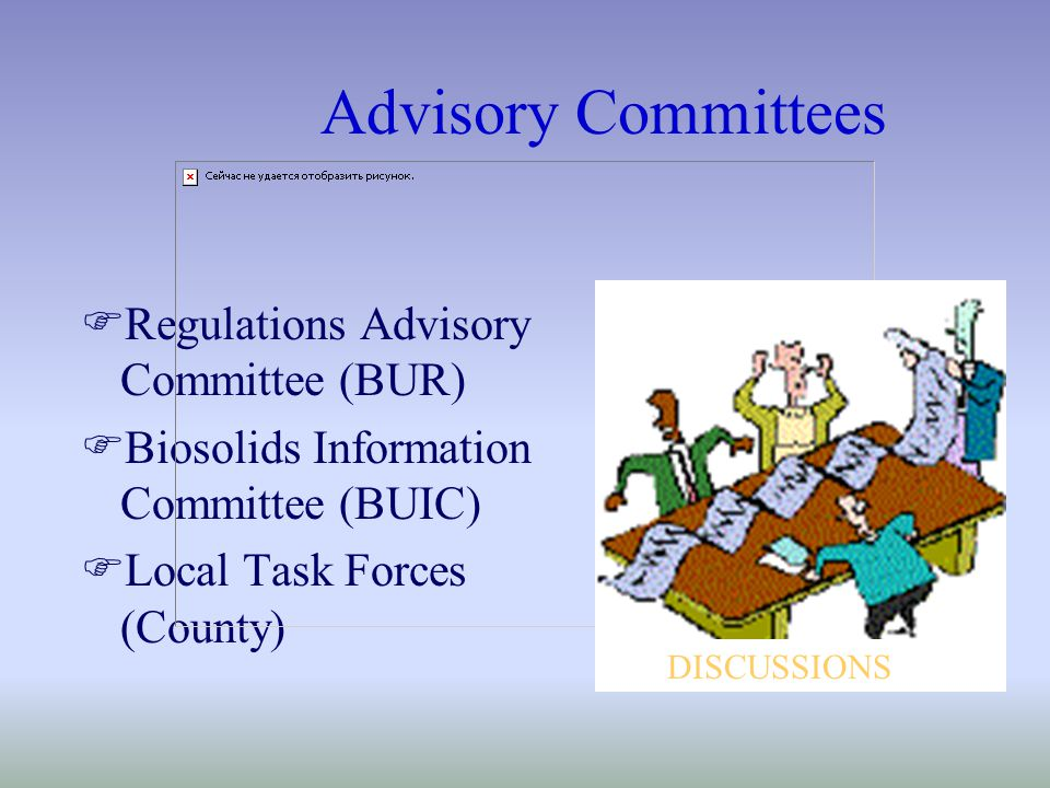 Advisory Committees FRegulations Advisory Committee (BUR) FBiosolids Information Committee (BUIC) FLocal Task Forces (County) DISCUSSIONS