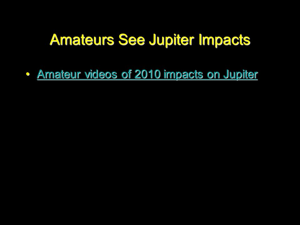 Amateurs See Jupiter Impacts Amateur videos of 2010 impacts on JupiterAmateur videos of 2010 impacts on JupiterAmateur videos of 2010 impacts on Jupit