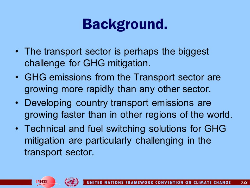 3.22 Background. The transport sector is perhaps the biggest challenge for GHG mitigation.