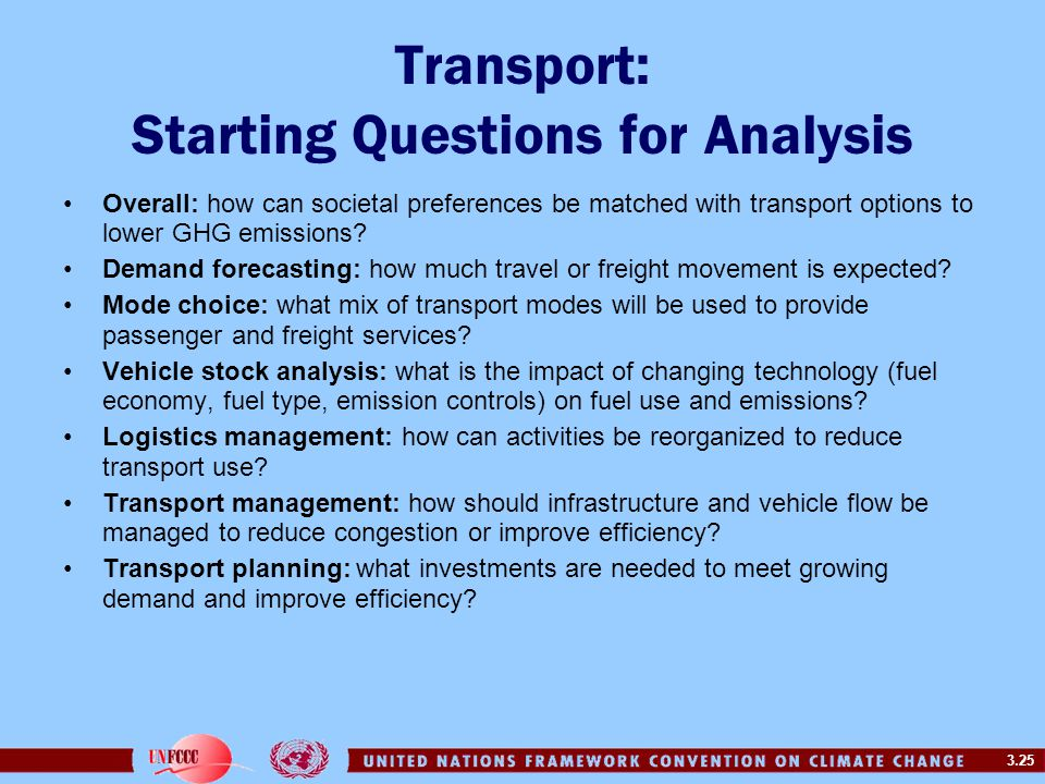 3.25 Transport: Starting Questions for Analysis Overall: how can societal preferences be matched with transport options to lower GHG emissions? Demand