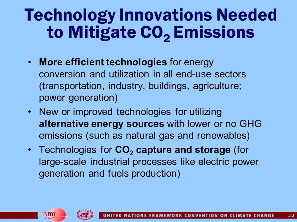 3.3 Technology Innovations Needed to Mitigate CO 2 Emissions More efficient technologies for energy conversion and utilization in all end-use sectors