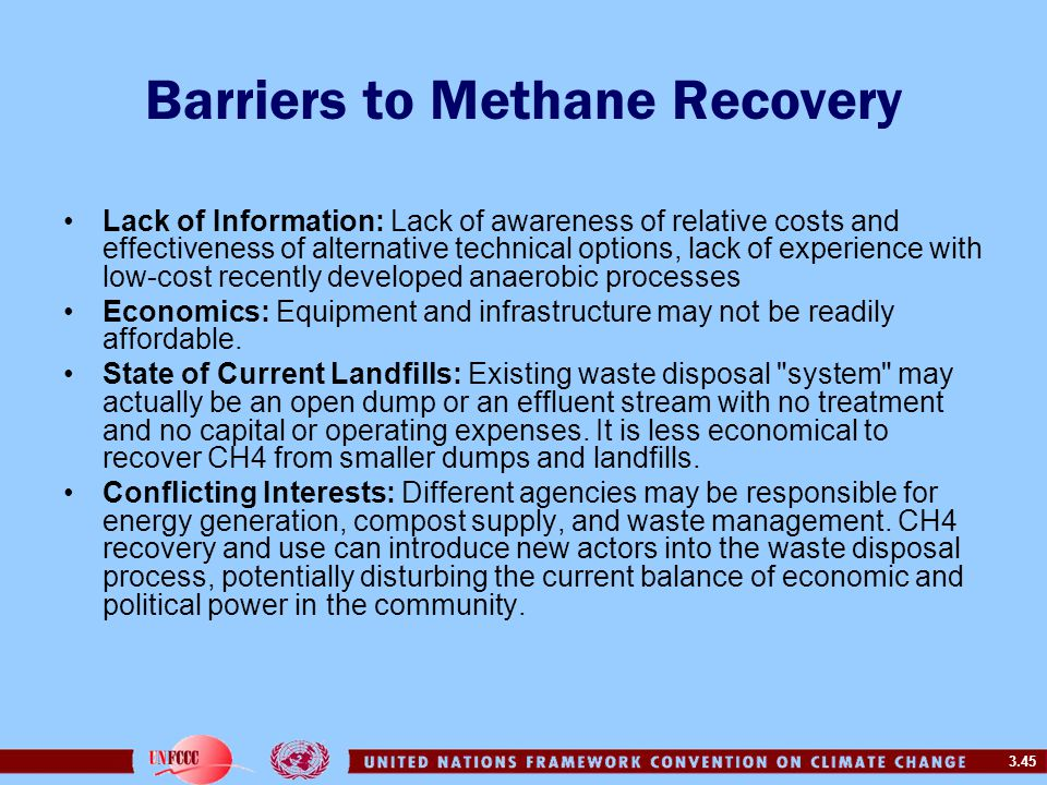 3.45 Barriers to Methane Recovery Lack of Information: Lack of awareness of relative costs and effectiveness of alternative technical options, lack of