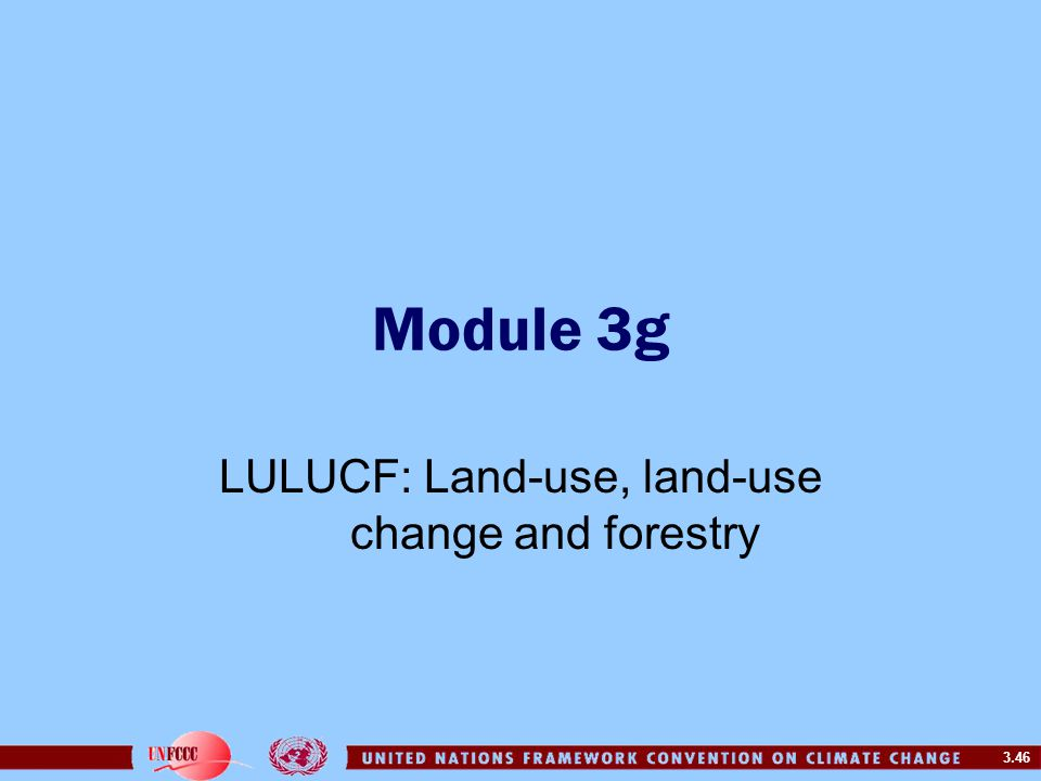 3.46 Module 3g LULUCF: Land-use, land-use change and forestry