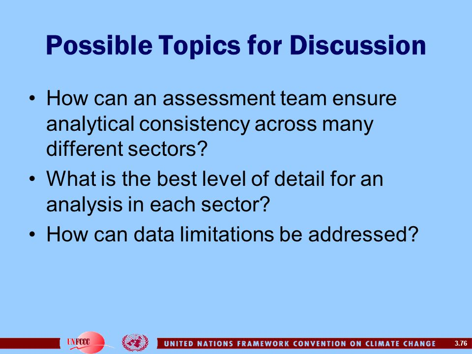3.76 Possible Topics for Discussion How can an assessment team ensure analytical consistency across many different sectors? What is the best level of