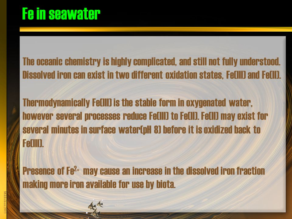 Mikkelsen 2003 Fe in seawater The oceanic chemistry is highly complicated, and still not fully understood.