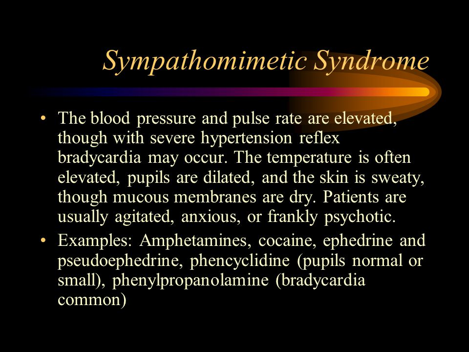 Sympathomimetic Syndrome The blood pressure and pulse rate are elevated, though with severe hypertension reflex bradycardia may occur.