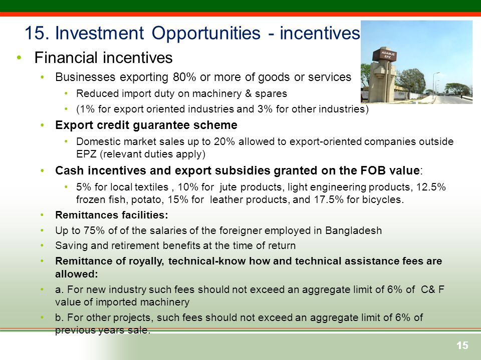 15 Financial incentives Businesses exporting 80% or more of goods or services Reduced import duty on machinery & spares (1% for export oriented indust