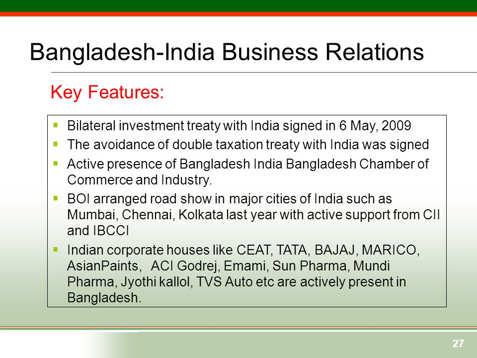 27  Bilateral investment treaty with India signed in 6 May, 2009  The avoidance of double taxation treaty with India was signed  Active presence of