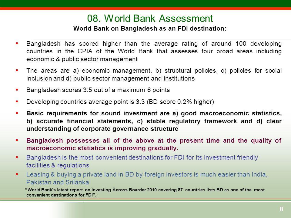 8 08. World Bank Assessment World Bank on Bangladesh as an FDI destination:  Bangladesh has scored higher than the average rating of around 100 devel
