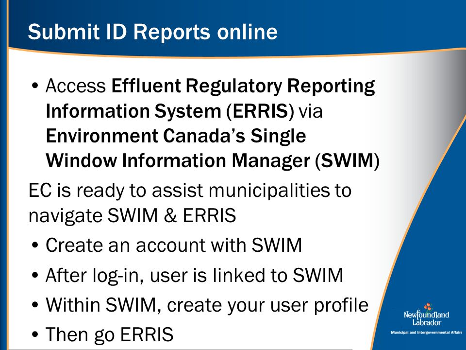 Submit ID Reports online Access Effluent Regulatory Reporting Information System (ERRIS) via Environment Canada's Single Window Information Manager (S