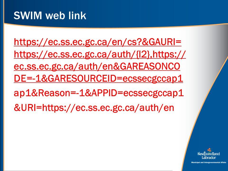 SWIM web link https://ec.ss.ec.gc.ca/en/cs?&GAURI= https://ec.ss.ec.gc.ca/auth/{l2},https:// ec.ss.ec.gc.ca/auth/en&GAREASONCO DE=-1&GARESOURCEID=ecssecgccap1 ap1&Reason=-1&APPID=ecssecgccap1 &URI=https://ec.ss.ec.gc.ca/auth/en