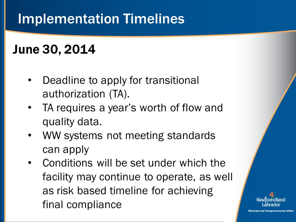 Implementation Timelines June 30, 2014 Deadline to apply for transitional authorization (TA). TA requires a year's worth of flow and quality data. WW
