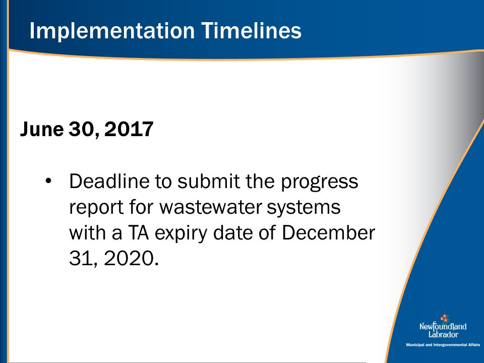 Implementation Timelines June 30, 2017 Deadline to submit the progress report for wastewater systems with a TA expiry date of December 31, 2020.
