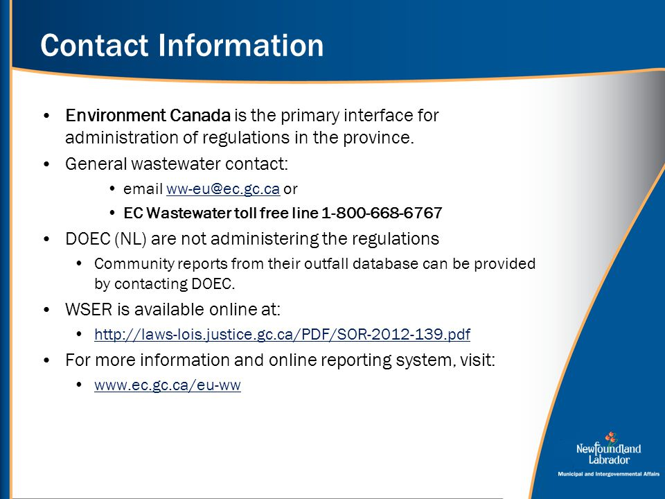 Contact Information Environment Canada is the primary interface for administration of regulations in the province. General wastewater contact: email w