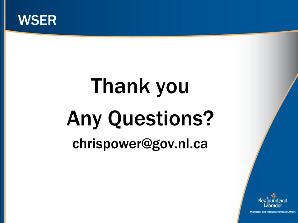 WSER Thank you Any Questions? chrispower@gov.nl.ca