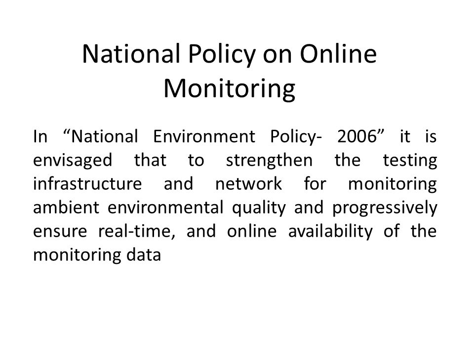 """National Policy on Online Monitoring In """"National Environment Policy- 2006"""" it is envisaged that to strengthen the testing infrastructure and network"""