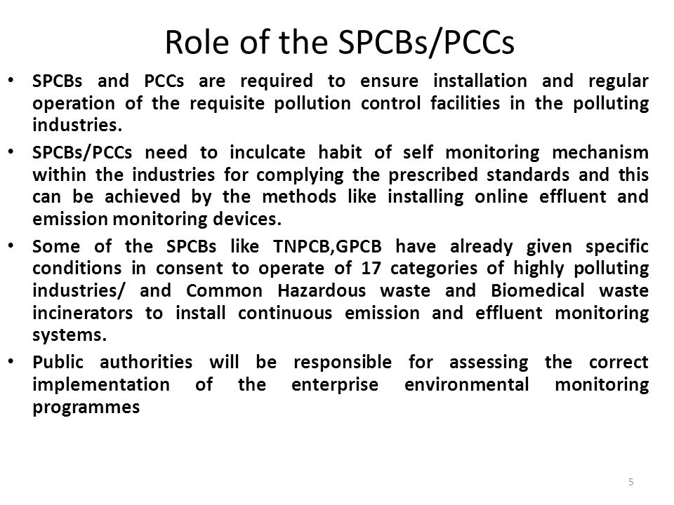 5 Role of the SPCBs/PCCs SPCBs and PCCs are required to ensure installation and regular operation of the requisite pollution control facilities in the