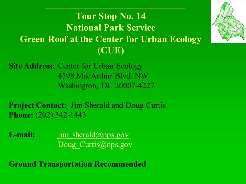 Tour Stop No. 14 National Park Service Green Roof at the Center for Urban Ecology (CUE) Site Address: Center for Urban Ecology 4598 MacArthur Blvd. NW