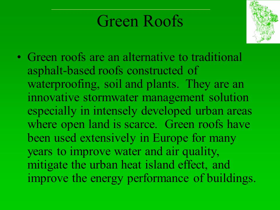 Green Roofs Green roofs are an alternative to traditional asphalt-based roofs constructed of waterproofing, soil and plants. They are an innovative st
